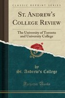 St. Andrew's College Review: The University of Toronto and University College (Classic Reprint)