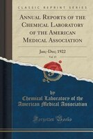 Annual Reports of the Chemical Laboratory of the American Medical Association, Vol. 15: Jan;-Dec; 1922 (Classic Reprint)