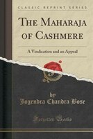 The Maharaja of Cashmere: A Vindication and an Appeal (Classic Reprint)