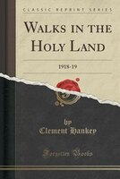 Walks in the Holy Land: 1918-19 (Classic Reprint)
