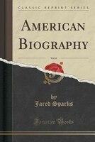 American Biography, Vol. 6 (Classic Reprint)