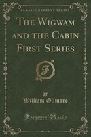 The Wigwam and the Cabin First Series (Classic Reprint)