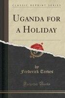 Uganda for a Holiday (Classic Reprint)