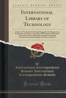 International Library of Technology: A Series of Textbooks for Persons Engaged in the Engineer'ng Professions and Trades