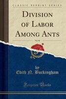 Division of Labor Among Ants, Vol. 46 (Classic Reprint)