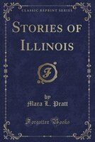 Stories of Illinois (Classic Reprint)