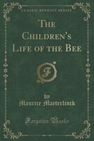 The Children's Life of the Bee (Classic Reprint)