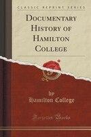 Documentary History of Hamilton College (Classic Reprint)