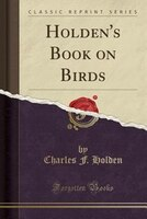 Holden's Book on Birds (Classic Reprint)