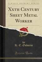 Xxth Century Sheet Metal Worker (Classic Reprint)