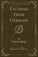 Escaping From Germany (Classic Reprint)