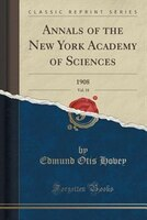 Annals of the New York Academy of Sciences, Vol. 18: 1908 (Classic Reprint)