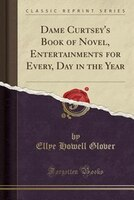 Dame Curtsey's Book of Novel, Entertainments for Every, Day in the Year (Classic Reprint)