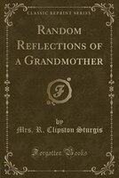 Random Reflections of a Grandmother (Classic Reprint)
