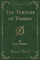 The Turtles of Tasman (Classic Reprint)
