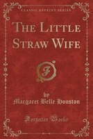 The Little Straw Wife (Classic Reprint)