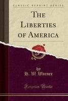The Liberties of America (Classic Reprint)