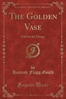 The Golden Vase: Gift for the Young (Classic Reprint)