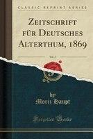 Zeitschrift für Deutsches Alterthum, 1869, Vol. 2 (Classic Reprint) - Moriz Haupt