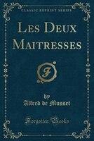 Les Deux Maitresses (Classic Reprint)