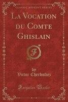 La Vocation du Comte Ghislain (Classic Reprint)