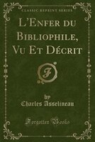 L'Enfer du Bibliophile, Vu Et Décrit (Classic Reprint)