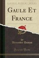 Gaule Et France (Classic Reprint)