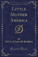 Little Mother America (Classic Reprint)