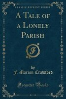 A Tale of a Lonely Parish (Classic Reprint)