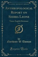 Anthropological Report on Sierra Leone, Vol. 2: Timne-English Dictionary (Classic Reprint)