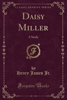 Daisy Miller: A Study (Classic Reprint) - Henry James Jr.