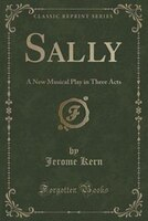 Sally: A New Musical Play in Three Acts (Classic Reprint)