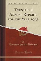 Twentieth Annual Report, for the Year 1903 (Classic Reprint)