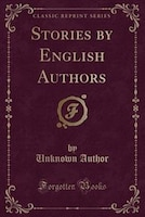Stories by English Authors (Classic Reprint)