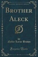 Brother Aleck (Classic Reprint)