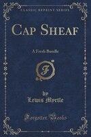 Cap Sheaf: A Fresh Bundle (Classic Reprint)