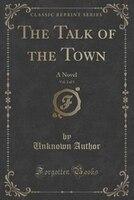 The Talk of the Town, Vol. 2 of 3: A Novel (Classic Reprint)