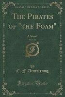 "The Pirates of ""the Foam"", Vol. 1 of 3: A Novel (Classic Reprint)"