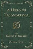 A Hero of Ticonderoga (Classic Reprint)