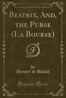 Beatrix, And, the Purse (La Bourse) (Classic Reprint) (9781333316464 978133331646) photo