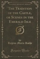 The Tradition of the Castle, or Scenes in the Emerald Isle, Vol. 3 of 4 (Classic Reprint)