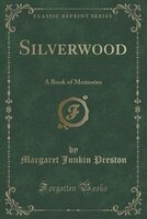Silverwood: A Book of Memories (Classic Reprint)
