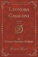 Leonora Casaloni, Vol. 1 of 2: A Novel (Classic Reprint)