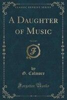 A Daughter of Music, Vol. 2 of 3 (Classic Reprint)