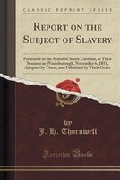 Report on the Subject of Slavery: Presented to the Synod of South Carolina, at Their Sessions in Winnsborough, November 6, 1851, A