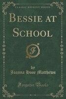 Bessie at School (Classic Reprint)