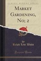 Market Gardening, No; 2 (Classic Reprint)