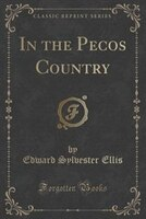 In the Pecos Country (Classic Reprint)
