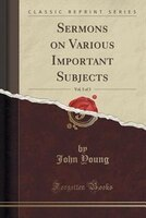 Sermons on Various Important Subjects, Vol. 3 of 3 (Classic Reprint)