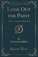 Look Out for Paint: A Farce Comedy in Three Acts (Classic Reprint)